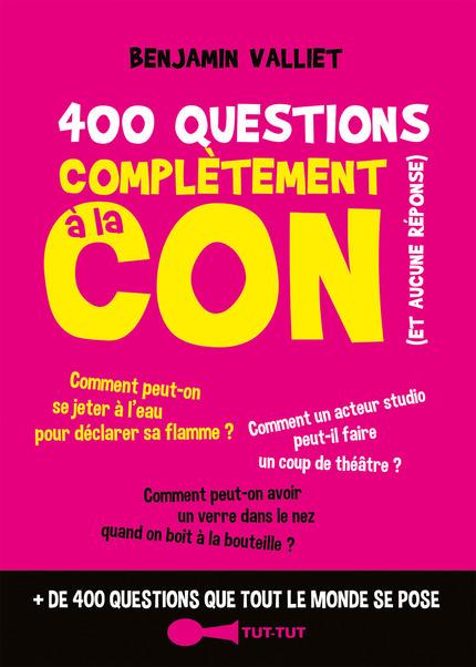 400 questions complètement cons - Benjamin Valliet