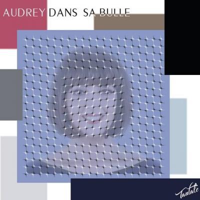 Audrey dans sa bulle - Tantale