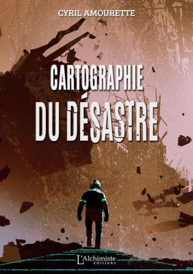 Cartographie du désastre - Cyril Amourette