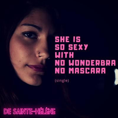 De Sainte-Hélène - She is so sexy with no wonderbra no mascara