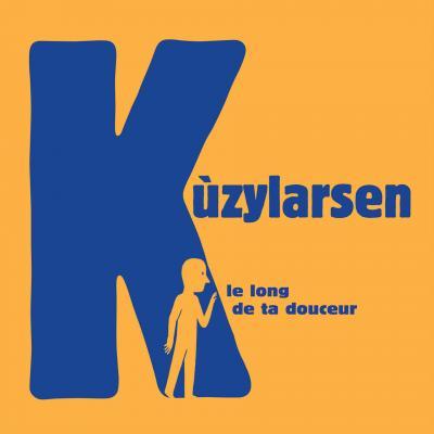 Kuzylarsen - Le long de ta douceur