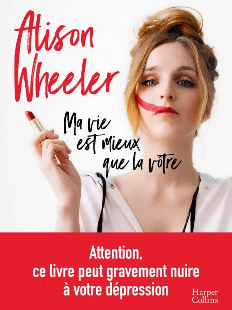 Alison Wheeler - Ma vie est mieux que la votre