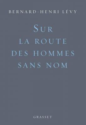 Bernard-Henri Lévy - Sur la route des hommes sans nom