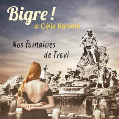 Bigre, Célia Kameni - Nos fontaines de Trevi