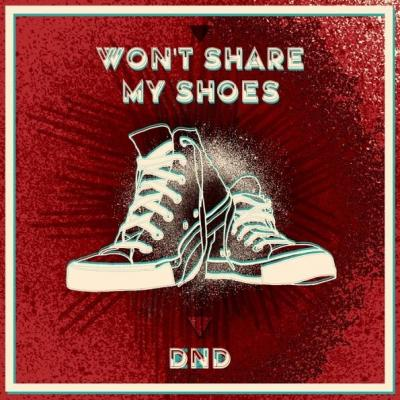DND - Won't Share My Shoes