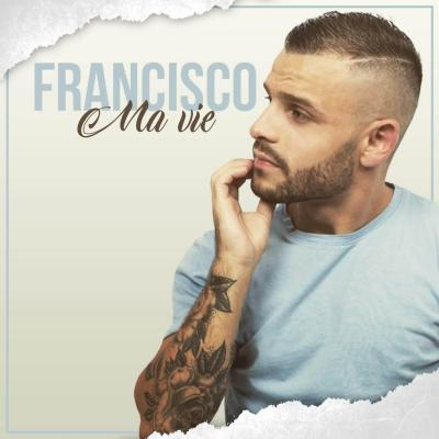 Francisco - Ma vie