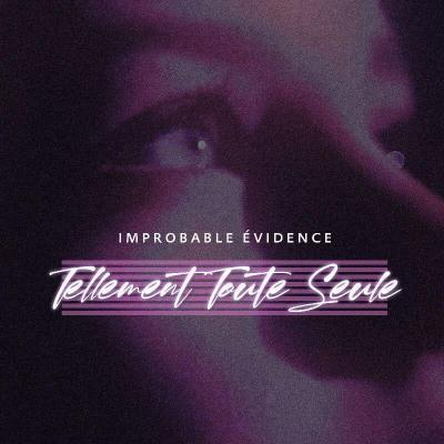 Improbable Evidence - Tellement toute seule