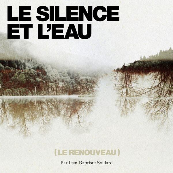 Jean-Baptiste Soulard - Le Silence et l'Eau (Le Renouveau)