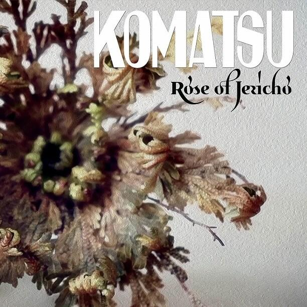 Komatsu - Rose Of Jericho
