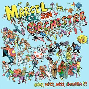 Marcel et son orchestre -  Hit Hit Hits Hourra