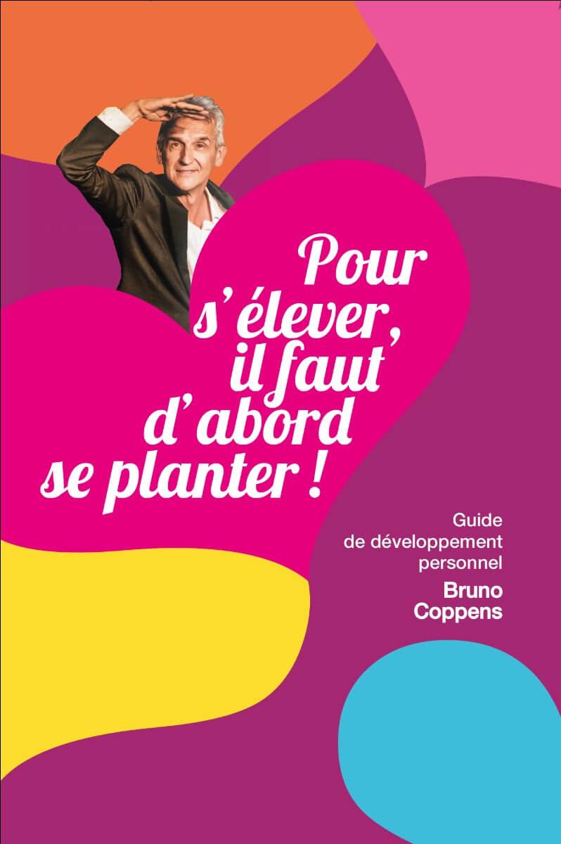 Pour s'élever il faut d'abord se planter - Bruno Coppens