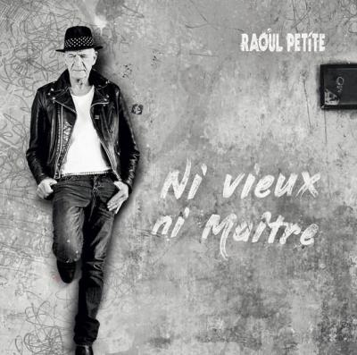 Raoul Petite - Ni Vieux Ni Maitre (crédit Mathieu Esterni)