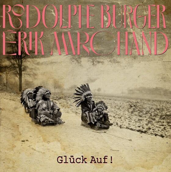 Rodolphe Burger, Erik Marchand - Glück Auf !