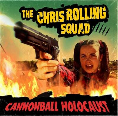 The Chris Rolling Squad - Cannonball Holocaust